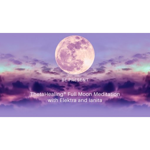 """Scorpio Full Moon, April 27, 2021 """"BE PRESENT"""" ThetaHealing® Meditation including an Astrological """"Lookout"""" with Elektra and Ianita."""
